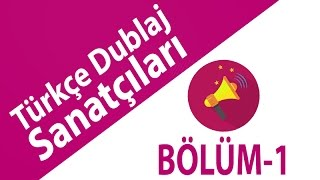 Türkçe Dublaj Sanatçıları Bölüm-1