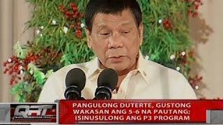 Pangulong Duterte, gustong wakasan ang 5-6 na pautang; isinusulong P3 program