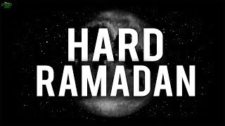 WAS RAMADAN HARD FOR YOU?