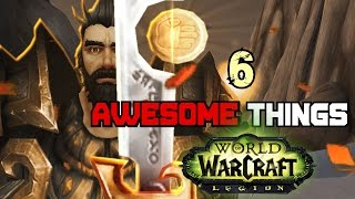 6 Awesome Things About World of Warcraft Legion