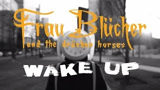 Wake Up - Frau Blücher and the drünken horses (Official Video)