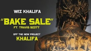 Wiz Khalifa (feat. Travis Scott)- Bake Sale (Lyrics)
