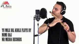 Tu Mile Dil Khile | Flute Instrumental l Nomi Raj