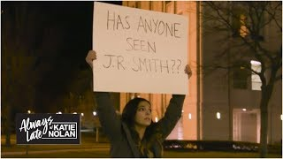 Searching for JR Smith | Always Late with Katie Nolan