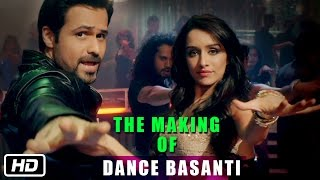 The Making of Dance Basanti - Ungli - Emraan Hashmi, Shraddha Kapoor