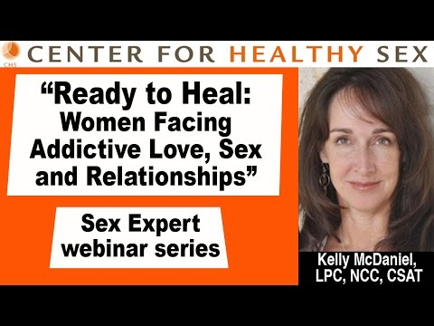 Ready to Heal: Women Facing Addictive Love & Sex -- Kelly McDaniel webinar at Center for Healthy Sex