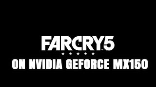 Far Cry 5 ON Nvidia Geforce MX150 Core i5 8250U