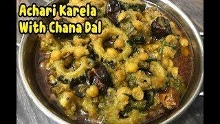 Achari Karela With Chana Dal (BITTER GOURD WITH GRAM LENTIL) By Yasmin