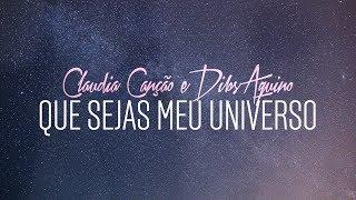 Que Sejas Meu Universo - Dibs E Claudia