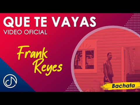 Que Te Vayas Frank Reyes