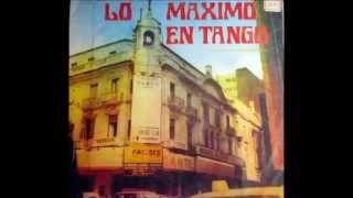 LO MAXIMO EN TANGO - LOS MEJORES TANGOS DE LA HISTORIA