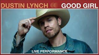 Dustin Lynch - Good Girl (Live Performance) | Vevo