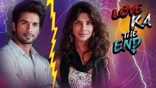 The Secret Break Up Story Of Shahid Kapoor & Priyanka Chopra | Love Ka The End