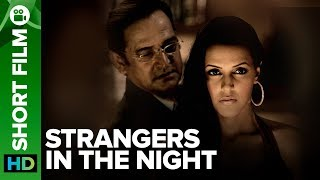 Strangers In The Night | Short Film | Mahesh Manjrekar & Neha Dhupia