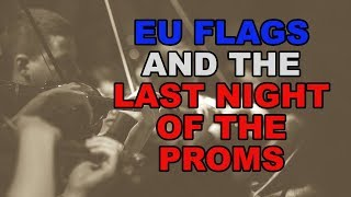 🎻 Last Night of the Proms and EU Flag Waving 🎻