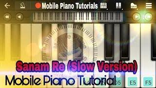 Sanam re (Arijit Singh) - Slow Mobile Perfect Piano Tutorial