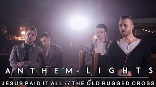 Hymns Medley: Cross Medley (Jesus Paid it All, The Old Rugged Cross)   Anthem Lights