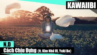 Cách Chịu Đựng - N.D ft. Kim Nhã Vi & Yuki Bo [ Video Lyrics ]
