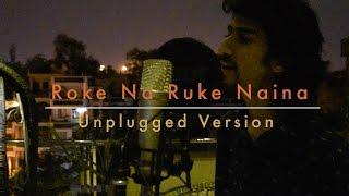 Roke Na Ruke Naina Unplugged - Naina | Daksh Kalra Mashup | Arnav | Ysong | Arijit Singh