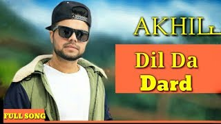 Dil Da Dard (Full Song) Akhil | Punjabi Love Song | Latest Punjabi Songs 2017