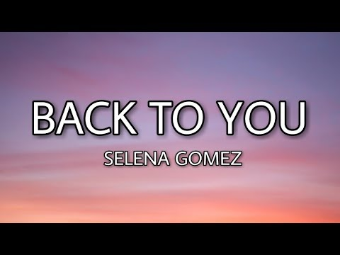 Selena Gomez Back to You Lyrics