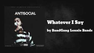 Whatever I Say - BandGang Lonnie Bands