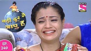 Badi Door Se Aaye Hain - बड़ी दूर से आये है - Episode 249 - 17th November, 2017