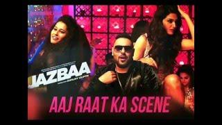 Aaj Raat Ka Scene - Jazbaa | Badshah & Shraddha Pandit | Diksha Kaushal