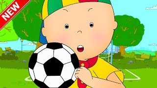 ★NEW★ CAILLOU LEARNS SOCCER - CARTOON FOOTBALL SPECIAL 2018 - Cartoons for children - Cartoon Movie
