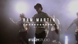 Bam Martin Choreography   Bust Yo Head   STEEZY Studio