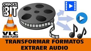VLC: Convertir vídeo y extraer audio   Cambiar/Transformar formatos 2017