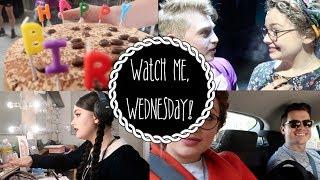 Birthday Week!   Watch Me, Wednesday