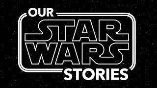 Our Star Wars Stories Trailer