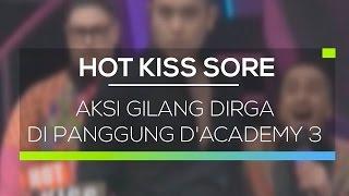 Aksi Gilang Dirga di Panggung D'Academy 3 - Hot Kiss Sore