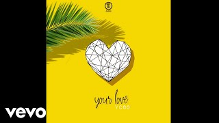 YCee - Your Love (Audio Video)
