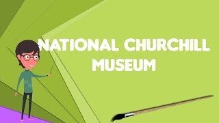What is National Churchill Museum?, Explain National Churchill Museum