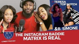 The Instagram Baddie Matrix Is Real ft/ Teresa Top Notch and B. Simone #TeacherBae | 85 South Show