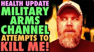 Military Arms Channel Tried To KILL ME!....(Health Update)