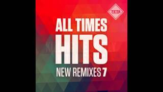 All Time Hits - New Remixes Vol. 7 (Official Album) TETA