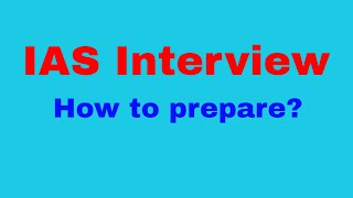 IAS interview | How to prepare for IAS interview?