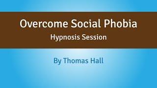 Overcome Social Phobia - Hypnosis Session - By Thomas Hall