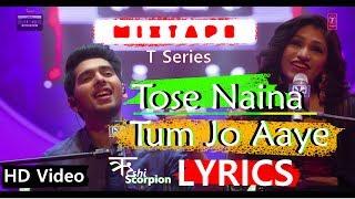 Tose Naina -Tum Jo Aaye MixTape Lyrical * Armaan Malik Tulsi Kumar * Rushi Scorpion * T-SERIES