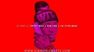 Fetty Wap x Kid Ink x YG Type Beat With Hook 2016 - Is That U | DJ Kronic Beats