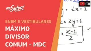 Me Salva! Vestibular - Máximo Divisor Comum - MDC