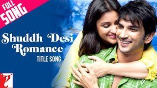 Shuddh Desi Romance - Full Title Song | Sushant Singh Rajput | Parineeti Chopra