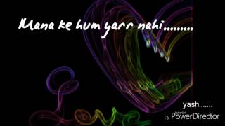 Mana ke hum yarr nahi whatsapp status