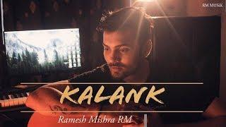Kalank Title Track - Cover   Ramesh Mishra RM   Arijit Singh   Varun Dhawan   Alia Bhatt