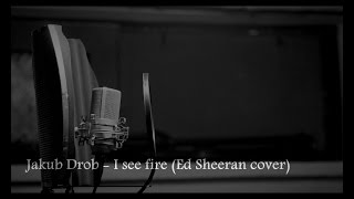 Ed Sheeran - I See Fire (Jakub Drob - Official Video Cover)
