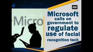 Microsoft calls on government to regulate use of facial recognition tech - #Technology News
