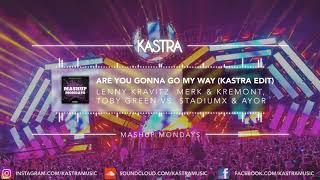 Lenny Kravitz - Are You Gonna Go My Way (Kastra Edit) | MASHUP MONDAYS